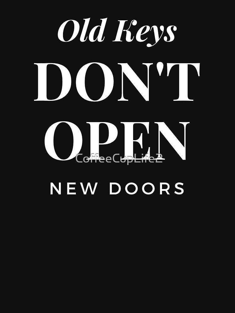 Old Keys Don't Open New Doors! by CoffeeCupLife2