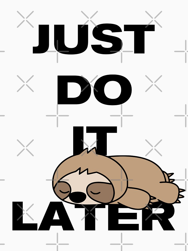 Just do it later with sloth by mickydee.com by MickyDeeTees