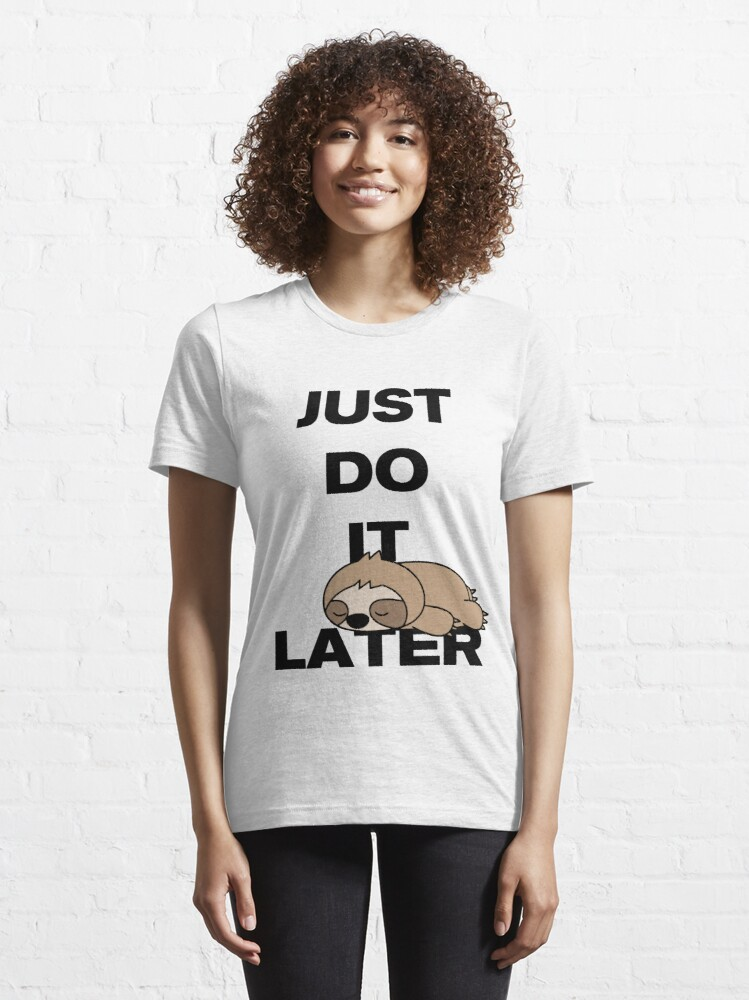 Alternate view of Just do it later with sloth by mickydee.com Essential T-Shirt
