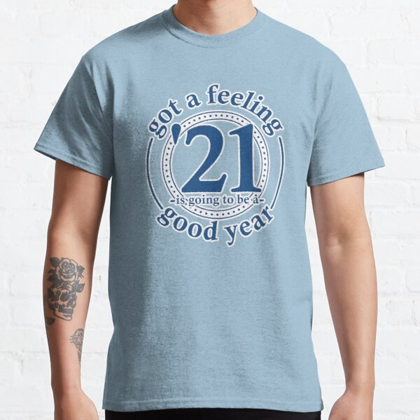 Got a feeling '21 is going to be a good year Classic T-Shirt