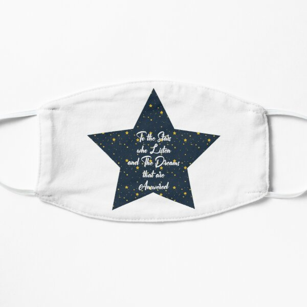 To The Stars Who Listen And The Dreams That Are Answered Flat Mask