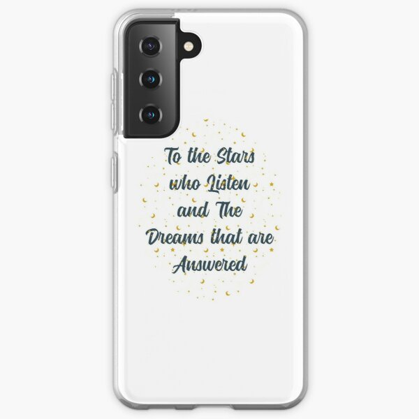 To The Stars Who Listen And The Dreams That Are Answered Samsung Galaxy Soft Case