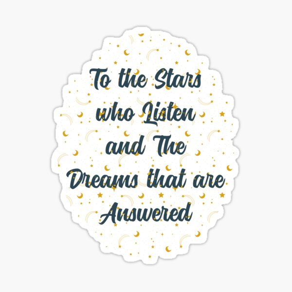 To The Stars Who Listen And The Dreams That Are Answered Sticker