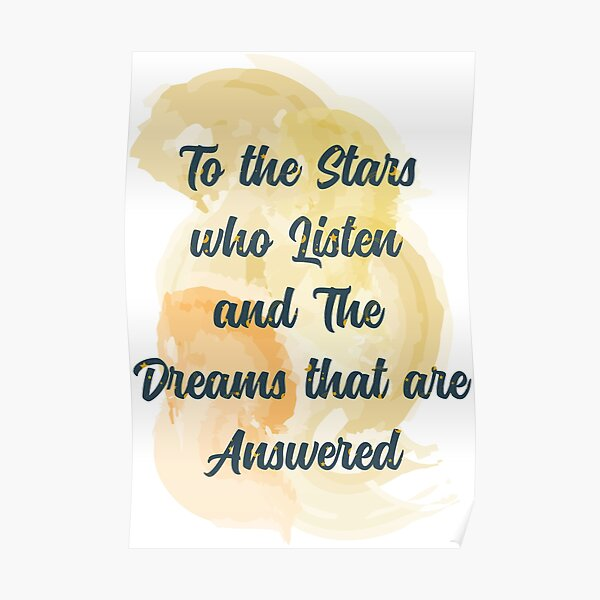 To The Stars Who Listen And The Dreams That Are Answered Poster
