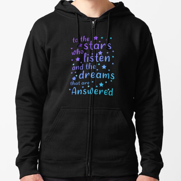 To The Stars Who Listen And The Dreams That Are Answered, Funny Gift  For Friends  And Christmas  And Birthday Zipped Hoodie