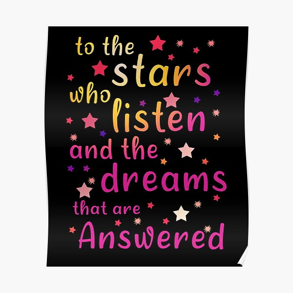 The Stars Who Listen And The Dreams That Are Answered, Funny Gift  For Friends  And Christmas  And Birthday Poster