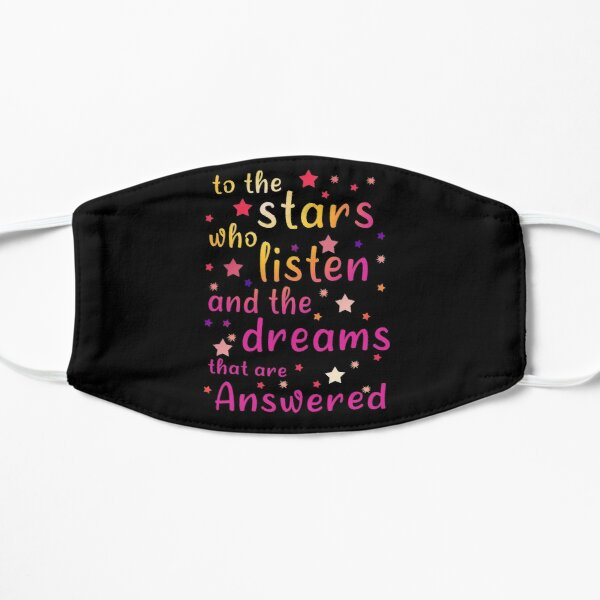 The Stars Who Listen And The Dreams That Are Answered, Funny Gift  For Friends  And Christmas  And Birthday Flat Mask
