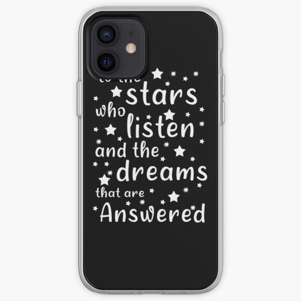 The Stars Who Listen And The Dreams That Are Answered, Funny Gift  For Friends  And Christmas  And Birthday iPhone Soft Case