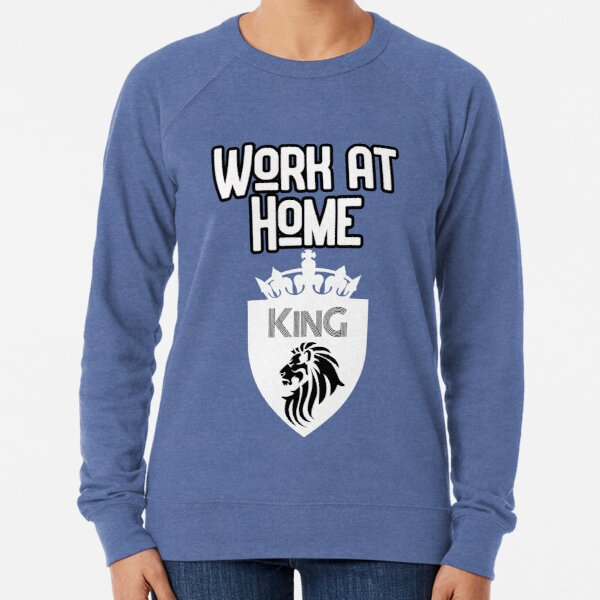 Work at Home King Design Lightweight Sweatshirt