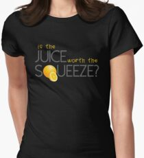 Is the juice worth the Squeeze? Women's Fitted T-Shirt
