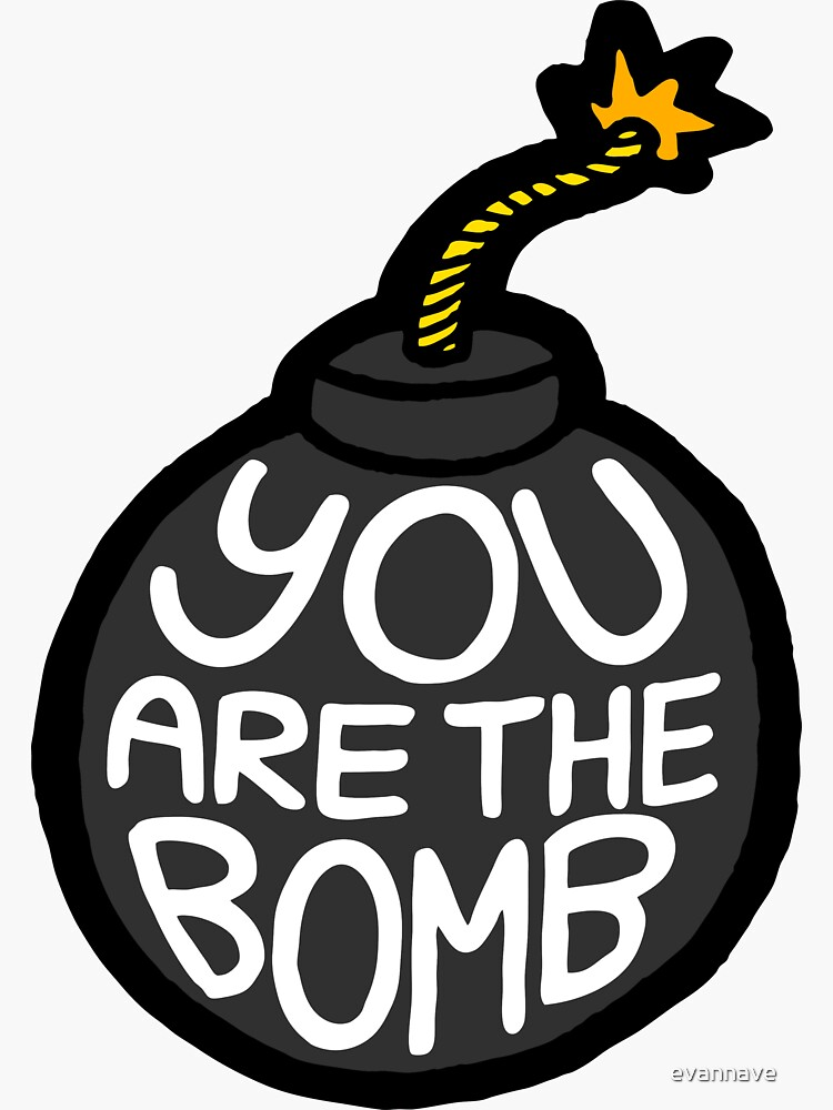 You are the Bomb! by evannave