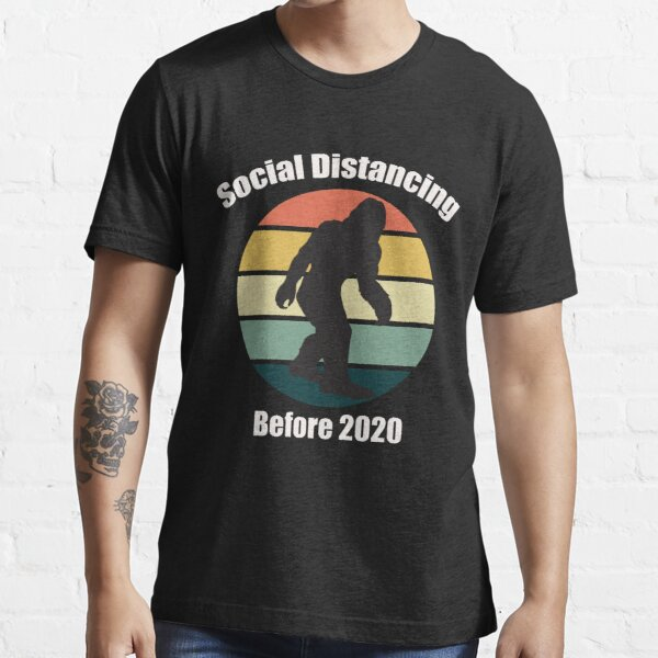 Bigfoot Social Distancing Before 2020 T-Shirts and More Essential T-Shirt