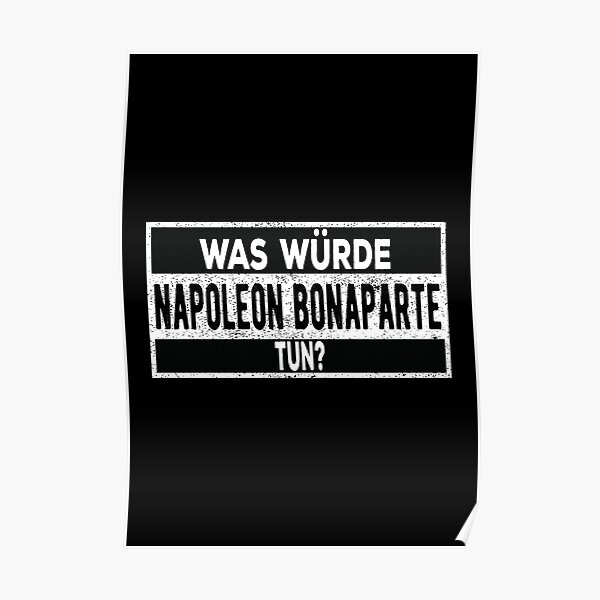 Würde Napoléon Bonaparte était-il tun? Poster