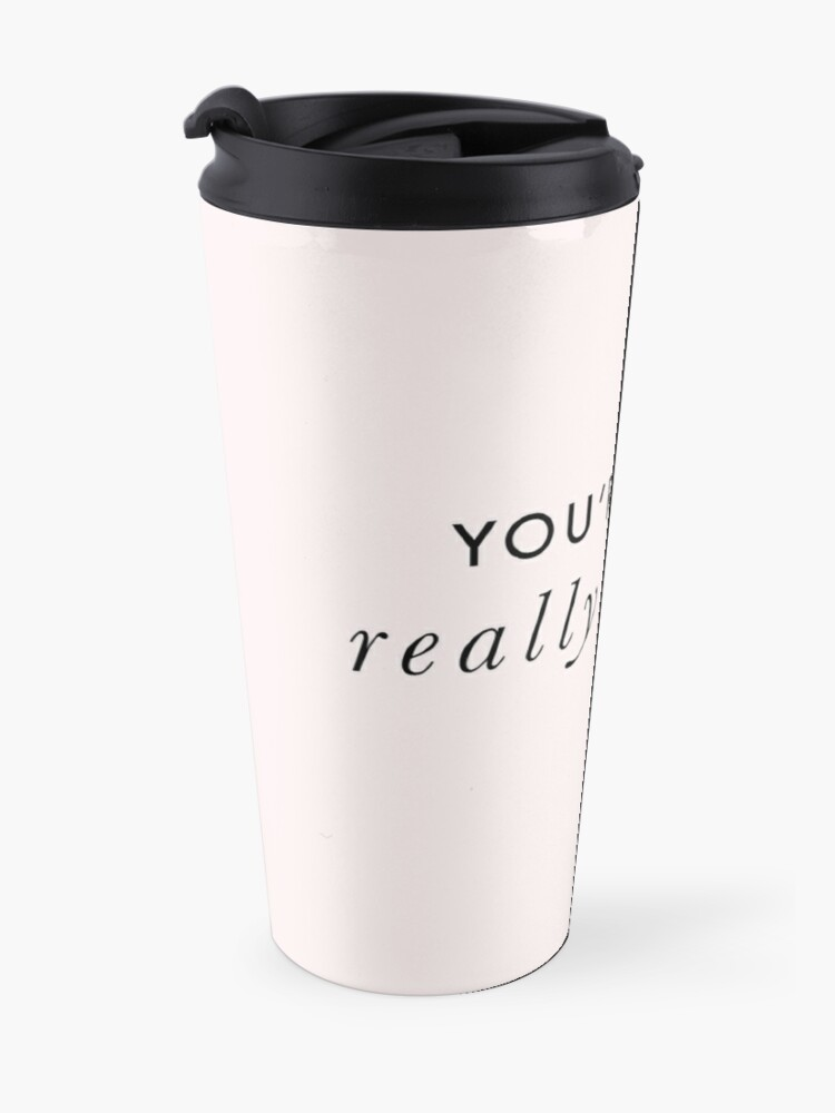 Alternate view of You're Like, Really Pretty - Mean Girls (Black Type on Light Background) Travel Mug