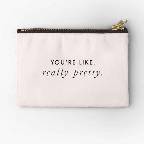 You're Like, Really Pretty - Mean Girls (Black Type on Light Background) Zipper Pouch