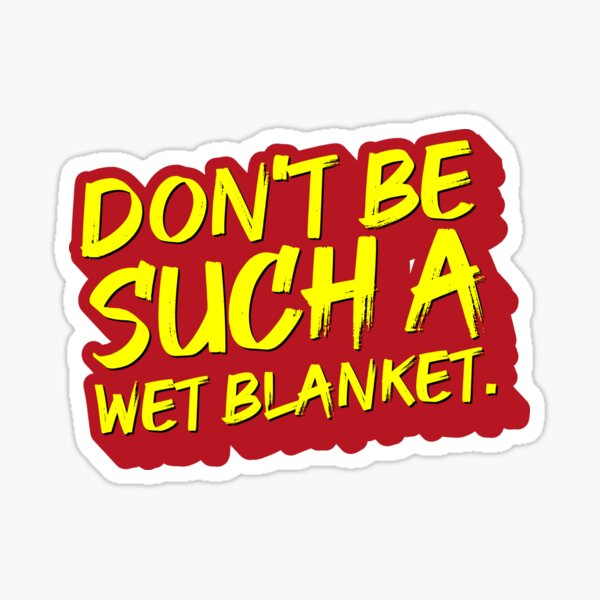 Don't be such a wet blanket Sticker
