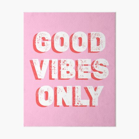 Good vibes only Art Board Print