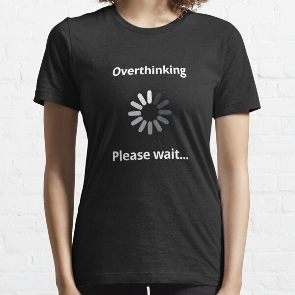 BEST TO BUY - Overthinking - Please Wait Essential T-Shirt