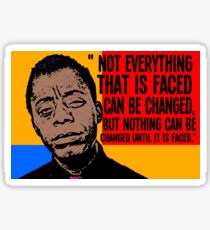 Not everything that is faced can be changed, but nothing can be changed until it is faced.. Sticker