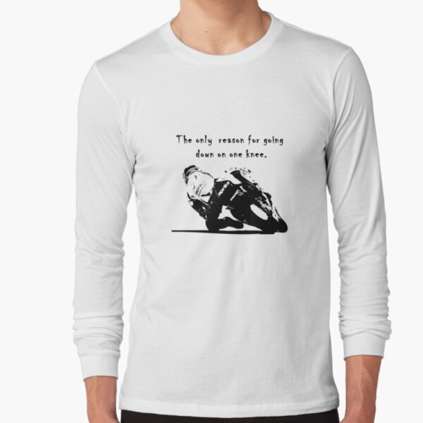 The Only Reason for Going Down On One Knee Motorcycle  Long Sleeve T-Shirt