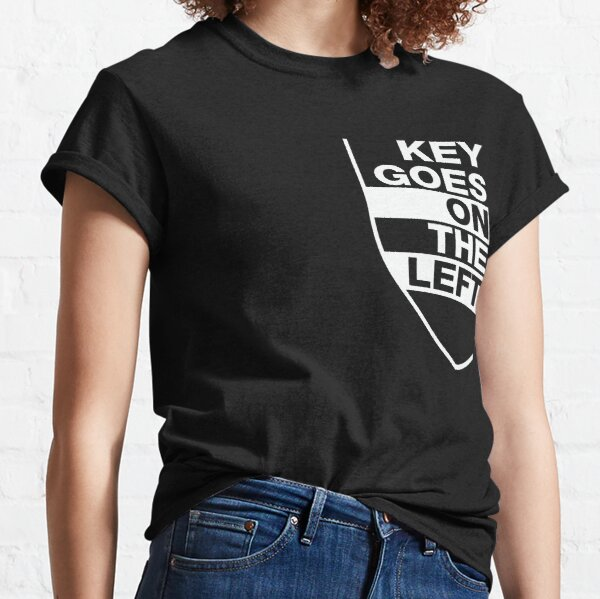 Key Goes on the Left WHITE Classic T-Shirt