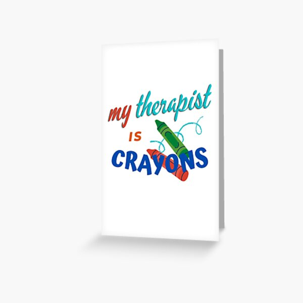 My Therapist is Crayons Greeting Card