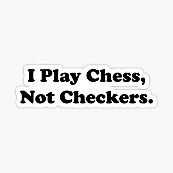 I Play Chess, Not Checkers.  Sticker
