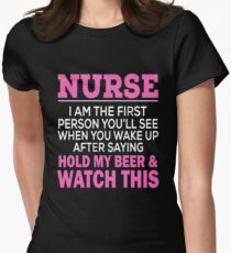 NURSE I AM THE FIRST PERSON YOU'LL SEE WHEN YOU WAKE UP AFTER SAYING HOLD MY BEER & WATCH THIS T-Shirt