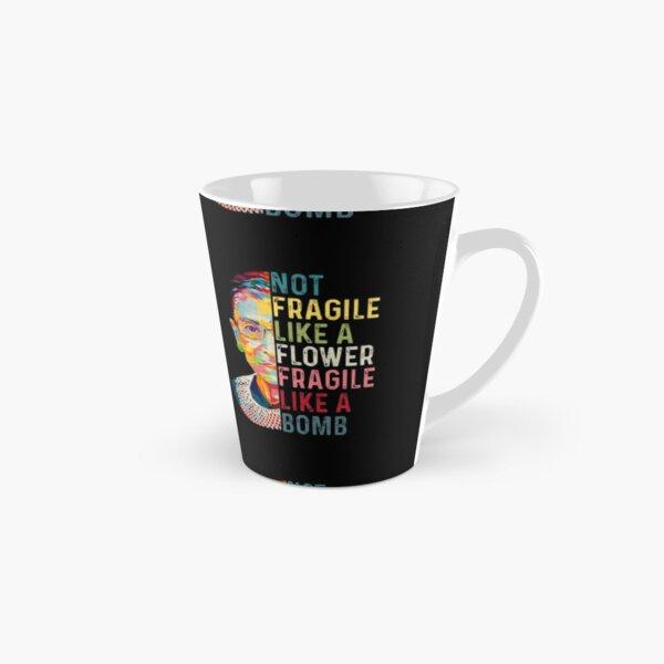 RBG Not Fragile Like A Flower Fragile Like A Bomb Tall Mug