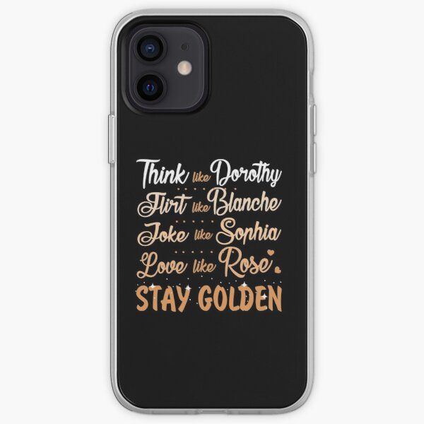 Think Like Dorothy... Stay Golden iPhone Soft Case