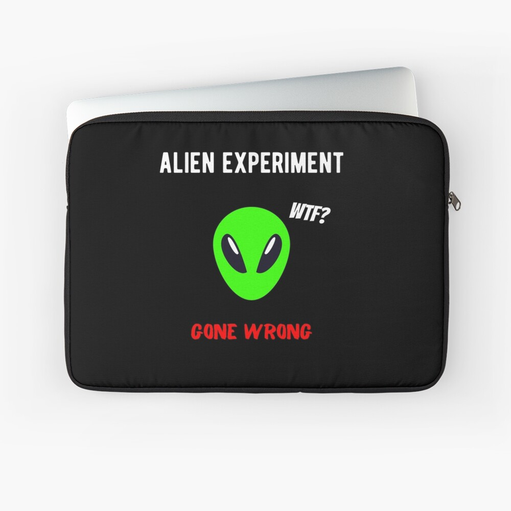 Alien Experiment Gone Wrong WTF   Laptop Sleeve
