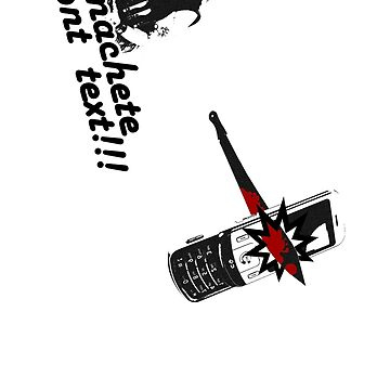 Machete don't text!!! by ice-grip