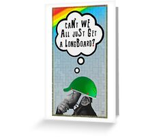 Can't we all just get a Longboard? Greeting Card
