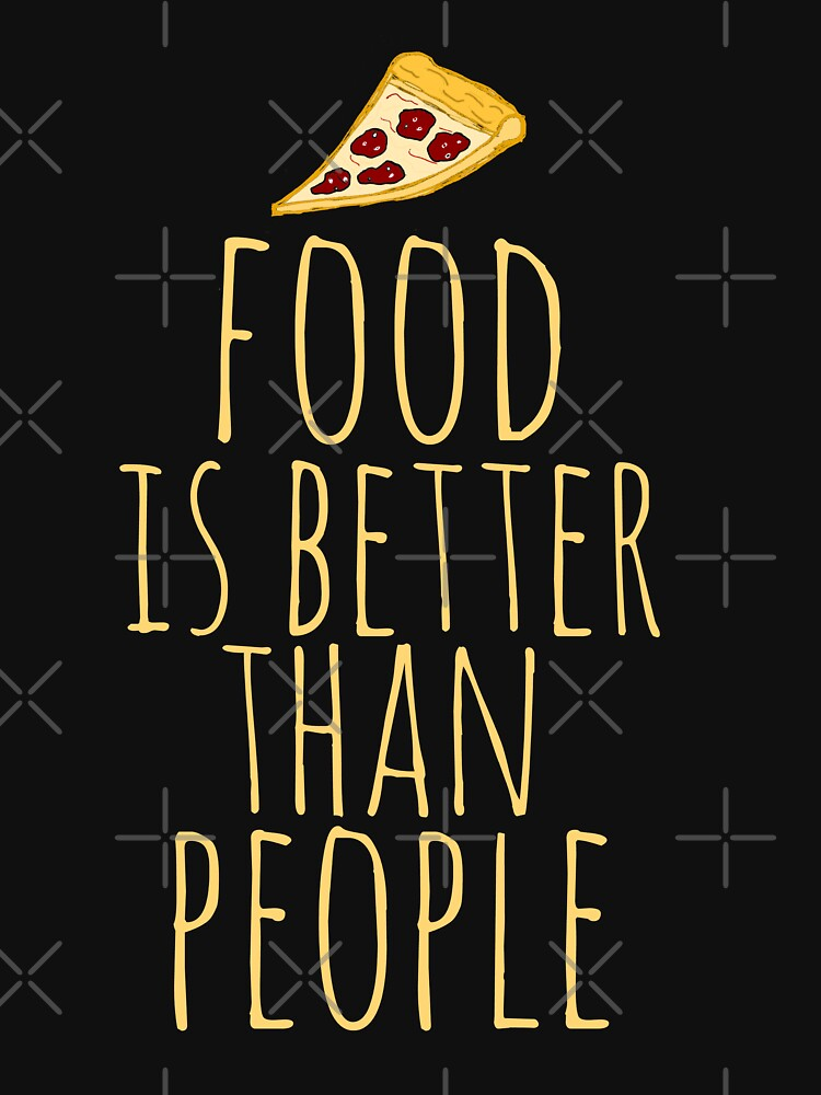 food is better than people - pizza | Women's T-Shirt