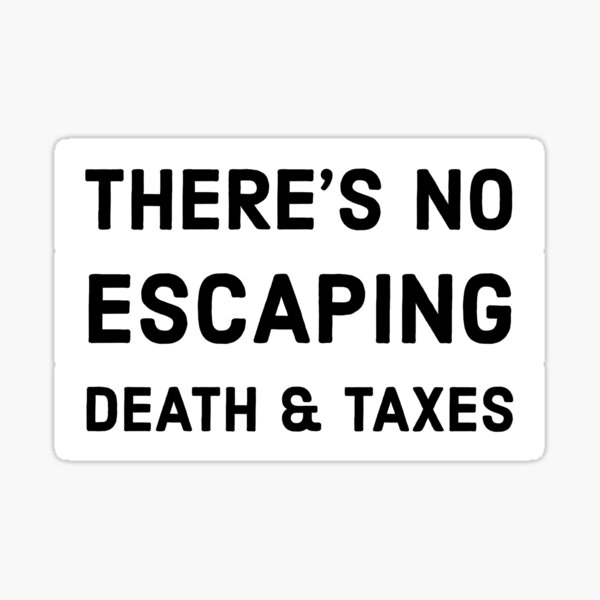 Death and Taxes t-shirt Sticker