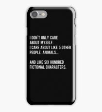 I don't only care about myself, I care about like 5 other people, animals and like six hundred fictional characters - black iPhone Case/Skin
