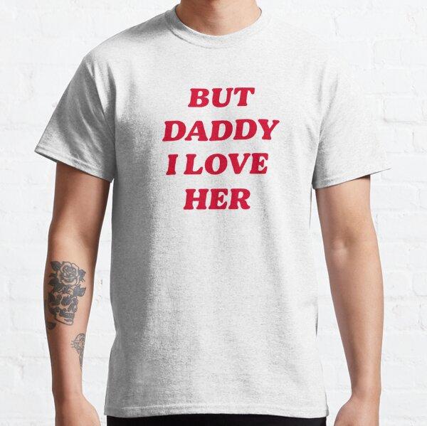 ABER VATI ICH LIEBE SIE Classic T-Shirt