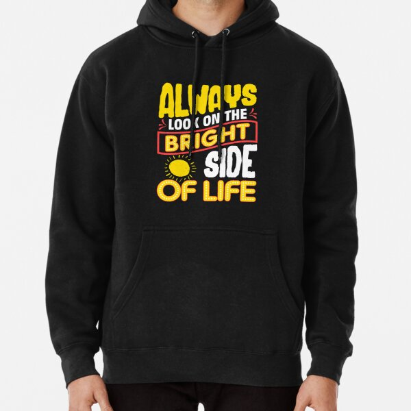 Funny Always Look On The Bright Side Of Life Pullover Hoodie