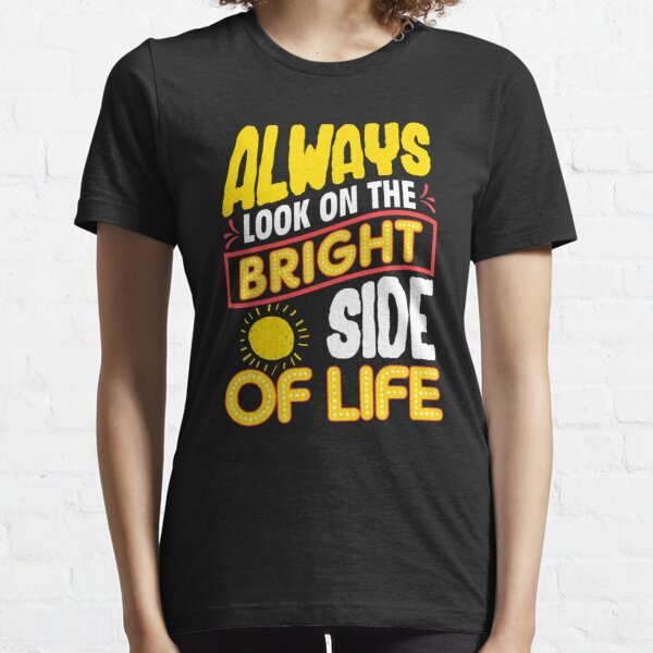 Funny Always Look On The Bright Side Of Life Essential T-Shirt