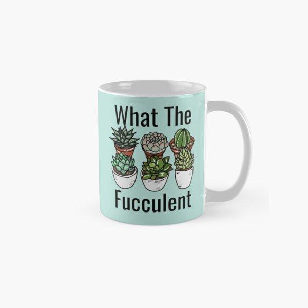 What the Fucculent Funny Meme Classic Mug