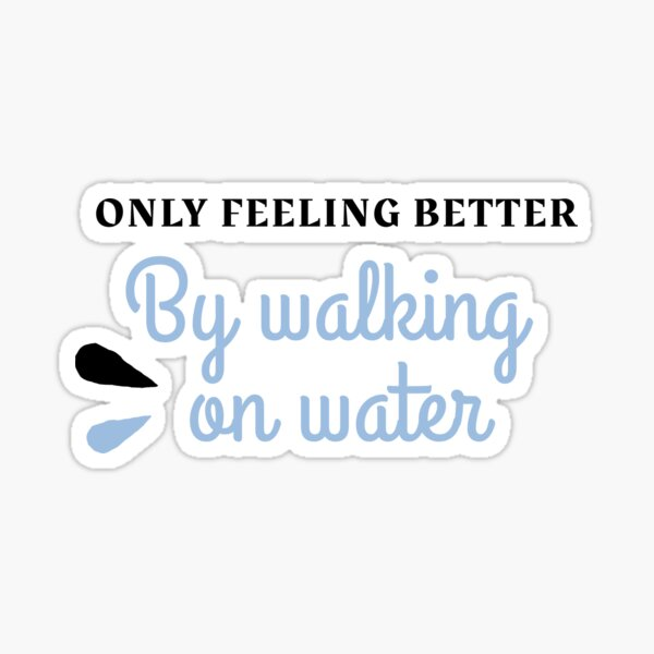 only feeling better by walking on water, sarcastic funny surfing lovers Sticker