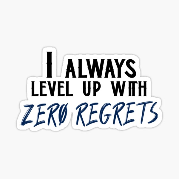 I always level up with ZERO REGRETS Sticker