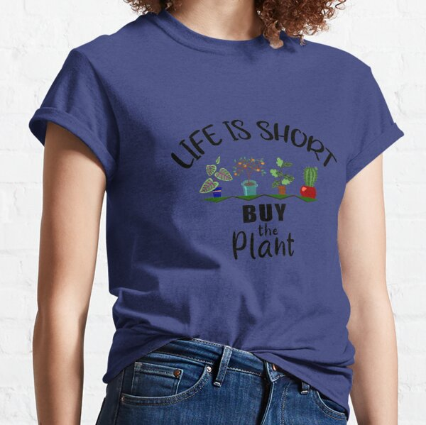 Life Is Short Buy the Plant Houseplant Lover Classic T-Shirt