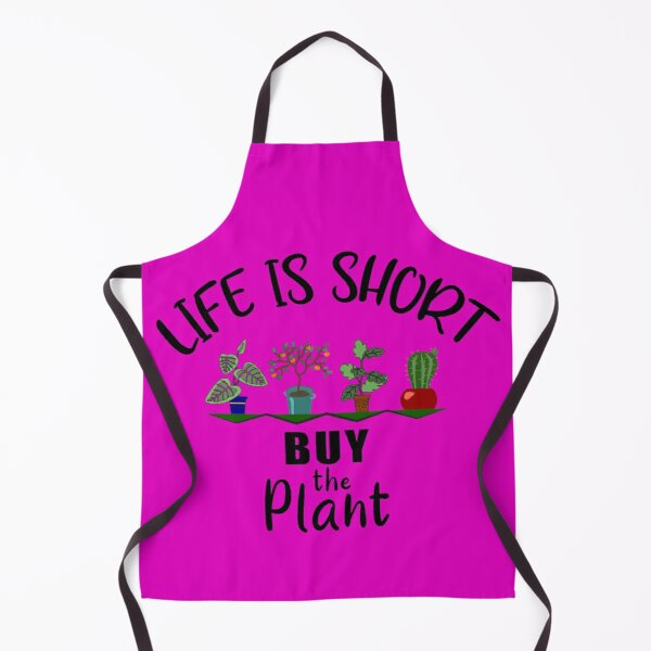 Life Is Short Buy the Plant Houseplant Lover Apron