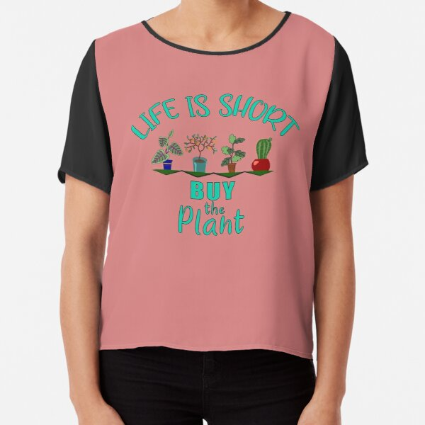 Life Is Short Buy the Plant Houseplant Lover Chiffon Top