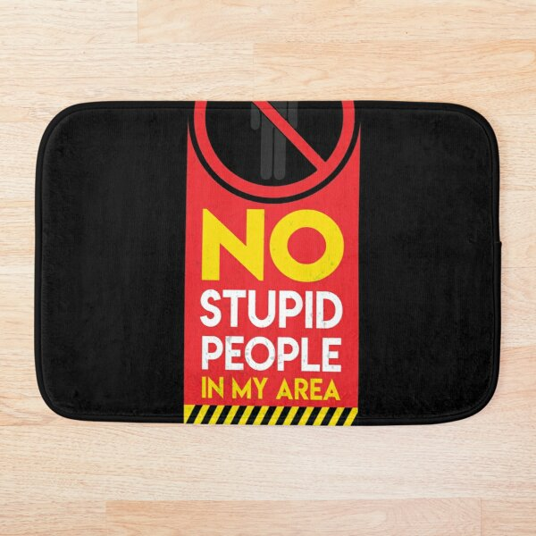 Please, no stupid people Bath Mat