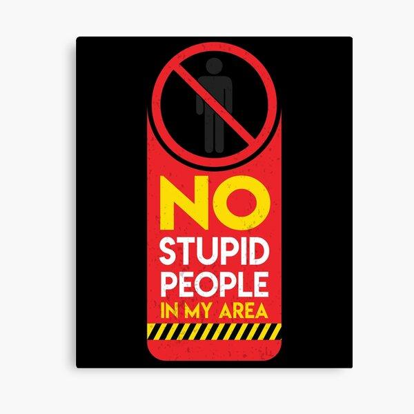 Please, no stupid people Canvas Print