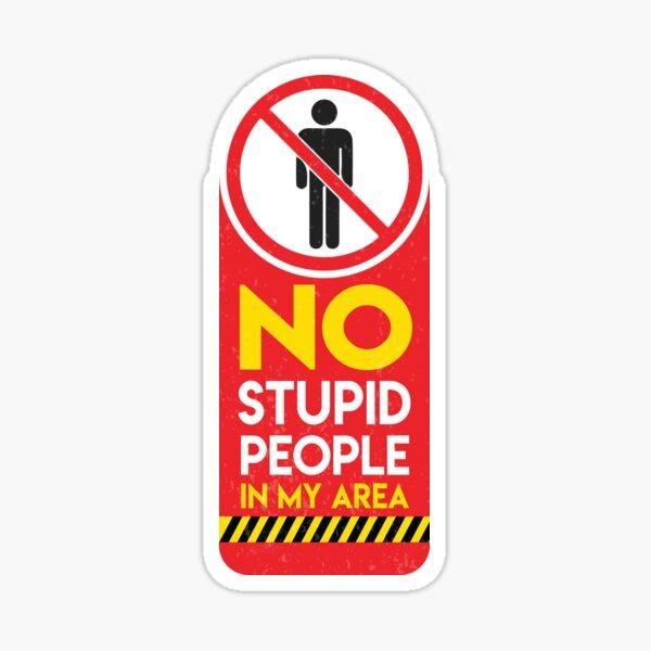 Please, no stupid people Sticker