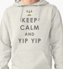 Keep Calm And Yip Yip! Pullover Hoodie