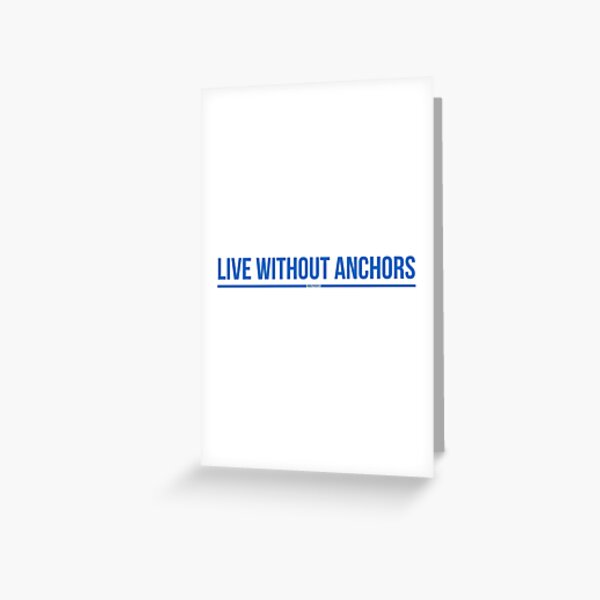 Live Without Anchors - #RalphSays Wisdom Greeting Card